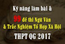Khóa H99 - Kỹ năng làm bài và 99 Đề thi Ngữ Văn & Trắc nghiệm Tổ Hợp Xã Hội THPT QG 2017